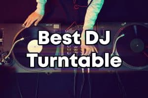 Best DJ Turntables Guide