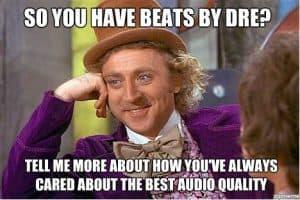 Beats by dre audio quality meme